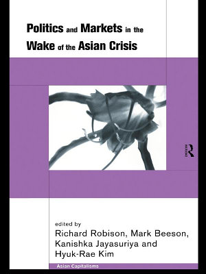 Politics and Markets in the Wake of the Asian Crisis