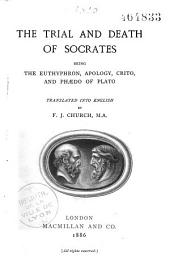 The Trial and Death of Socrates: Being the Euthyphron, Apology, Crito, and Phaedo of Plato