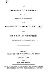 An Alphabetical Catalogue of an Extensive Collection of the Writings of Daniel Defoe and of Different Publications for and Against that Very Extraordinary Writer