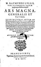 Ars magna generalis et ultima ... antehac nusquam arti impressoriae commendata ... intextis annotationibus