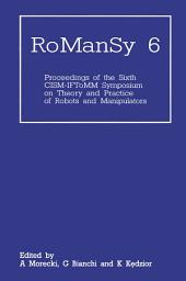 RoManSy 6: Proceedings of the Sixth CISM-IFToMM Symposium on Theory and Practice of Robots and Manipulators