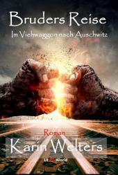 Bruders Reise: Im Viehwaggon nach Auschwitz