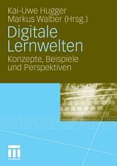 Digitale Lernwelten: Konzepte, Beispiele und Perspektiven
