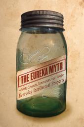 The Eureka Myth: Creators, Innovators, and Everyday Intellectual Property