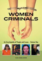 Women Criminals  An Encyclopedia of People and Issues  2 volumes  PDF