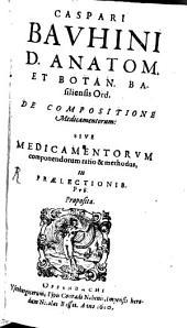 De compositione medicamentorum: sive, medicamentorum componendorum ratio & methodus, in praelectionibus publicis proposita