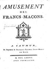 Amusement des Francs-Masons. [Consisting of French Masonic songs, printed type, and in Masonic characters.]