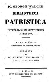 Io. Georgii Walchii Bibliotheca patristica litterariis annotationibus instructa
