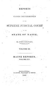 Reports of Cases Determined in the Supreme Judicial Court of the State of Maine: Volume 15