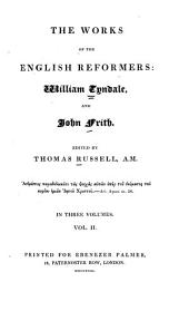 The Works of the English Reformers: William Tyndale and John Frith, Volume 2