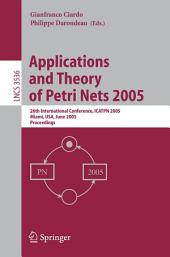 Applications and Theory of Petri Nets 2005: 26th International Conference, ICATPN 2005, Miami, FL, June 20-25, 2005, Proceedings