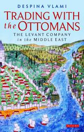 Trading with the Ottomans: The Levant Company in the Middle East