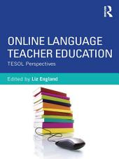 Online Language Teacher Education: TESOL Perspectives
