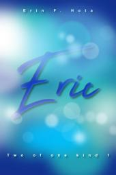 Eric: Two of one kind