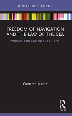 Freedom of Navigation and the Law of the Sea
