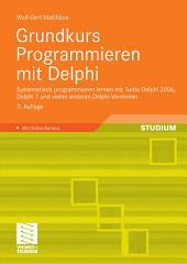 Grundkurs Programmieren mit Delphi: Systematisch programmieren lernen mit Turbo Delphi 2006, Delphi 7 und vielen anderen Delphi-Versionen, Ausgabe 3