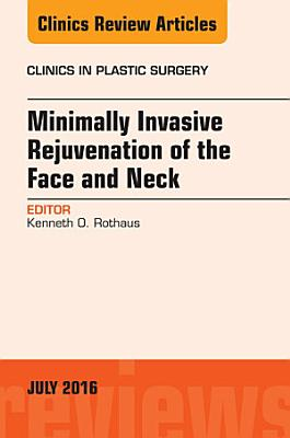 Minimally Invasive Rejuvenation of the Face and Neck, An Issue of Clinics in Plastic Surgery, E-Book