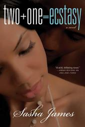 Two + One = Ecstasy: A Novel