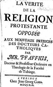 La verité de la religion protestante apposée aux nouveaux prejugés des docteurs catholiques