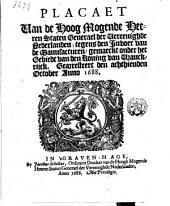 Placaet van de hoog mogende heeren Staten Generael [...] tegens den invoer van de manufacturen, gemaeckt onder het gebiedt van den koning van Vranckrijck. Gearresteert den achthienden october anno 1688
