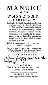 Manuel des pasteurs, contenant les Règles de l'Eglise dans l'administration des Sacrements, & dans les fonctions du saint Ministère ... etc: Volume1