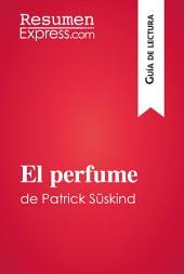 El perfume de Patrick Süskind (Guía de lectura): Resumen y análisis completo