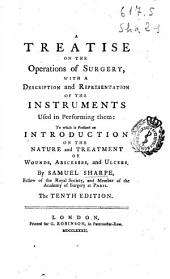 A Treatise on the Operations of Surgery: With a Description and Representation of the Instruments Used in Performing Them: to which is Prefixed an Introduction on the Nature and Treatment of Wounds, Abscesses, and Ulcers