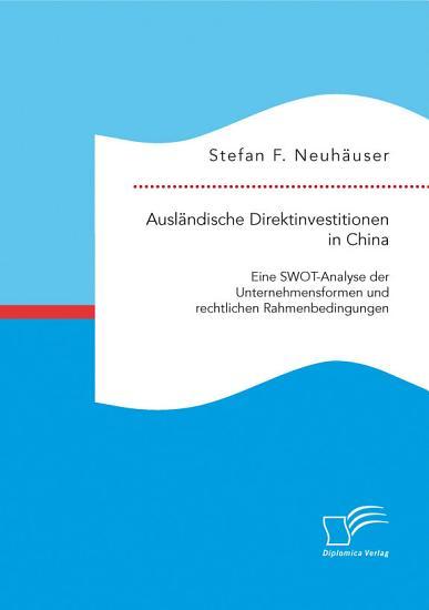 Ausl  ndische Direktinvestitionen in China  Eine SWOT Analyse der Unternehmensformen und rechtlichen Rahmenbedingungen PDF