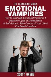 Emotional Vampires : How to Deal with Emotional Vampires & Break the Cycle of Manipulation. ( A Self Guide to Take Control of Your Life & Emotional Freedom)