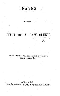 Leaves from the Diary of a Law Clerk  By the Author of    Recollections of a Detective Police Officer      c   W  Russell   PDF