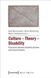 Culture - Theory - Disability: Encounters between Disability Studies and Cultural Studies