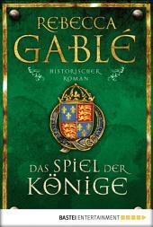 Das Spiel der Könige: Historischer Roman