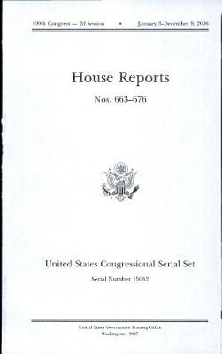 United States Congressional Serial Set  Serial No  15062  House Reports Nos  663 676