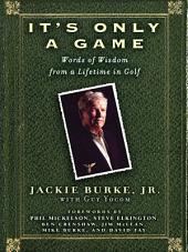 It's Only a Game: Words of Wisdom from a Lifetime in Golf