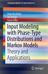 Input Modeling with Phase-Type Distributions and Markov Models: Theory and Applications