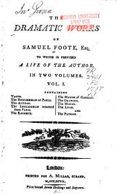 The Dramatic Works of Samuel Foote: To which is Prefixed a Life of the Author, Volume 1