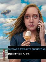 The War Is Over, Let's Go Shopping • Stories by Paul A. Toth