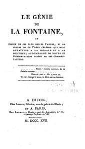 Le génie de La Fontaine, ou, Choix de ses plus belles fables, et de celles de ce poète célèbre qui sont relatives à la morale et à la politique