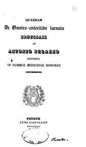 Quaedam de gastro-enteritide larvata broussais ab Antonio Perazzo exposita ad summos medicinae honores obtinendos