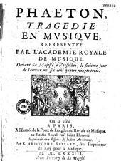 Phaeton, tragédie [par Quinault] en musique [de Lulli] représentée par l'Académie Royale de Musique devant Sa Majesté à Versailles le sixième jour de Ianvier mil six cens quatre-vingts-trois
