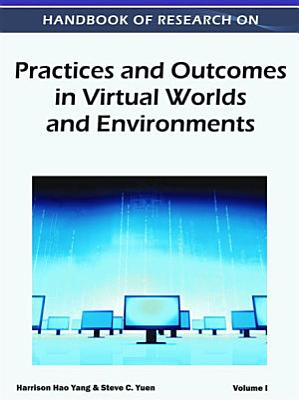 Handbook of Research on Practices and Outcomes in Virtual Worlds and Environments PDF