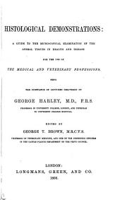 Histological Demonstrations: A Guide to the Microscopical Examination of the Animal Tissues in Health and Disease for the Use of the Medical and Veterinary Professions : Being the Substance of Lectures Delivered