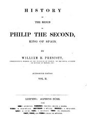 History of the Reign of Philip the Second King of Spain: With the Author's Own Corrections, Volume 2