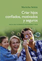 Criar hijos confiados, motivados y seguros: Hacia una paternidad responsable y feliz