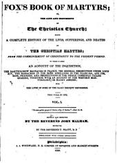 Fox's Book of Martyrs; Or, The Acts and Monuments of the Christian Church: Being a Complete History of the Lives, Sufferings, and Deaths of the Christian Martyrs; from the Commencement of Christianity to the Present Period. To which is Added an Account of the Inquisition, the Bartholomew Massacre in France, the General Persecution Under Louis XIV, the Massacres in the Irish Rebellions in the Years 1641, and 1798, Rise, Progress, and Persecutions of the People Commonly Called Quakers, Together with an Account of the Western Martyrology, Or Bloody Assizes; with the Lives of Some of the Early Eminent Reformers ...