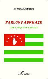 Parlons abkhaze: Une langue du Caucase