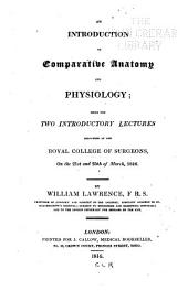 An Introduction to Comparative Anatomy and Physiology: Being the Two Introductory Lectures Delivered at the Royal College of Surgeons, on the 21st and 25th of March, 1816