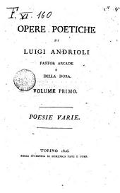Opere poetiche di Luigi Andrioli pastor arcade e della Dora. Volume primo (-secondo): Poesie varie, Volume 1