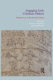 Engaging Early Christian History: Reading Acts in the Second Century