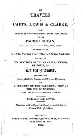 The Travels of Capts. Lewis and Clarke from St. Louis, by Way of the Missouri and Columbia Rivers, to the Pacific Ocean: Performed in the Years 1804, 1805 & 1806, by Order of the Government of the United States : Containing Delineations of the Manners, Customs, Religion, &c. of the Indians